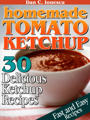 Homemade Tomato Ketchup. 30 Delicious Ketchup Recipes by Dan C. Ionescu