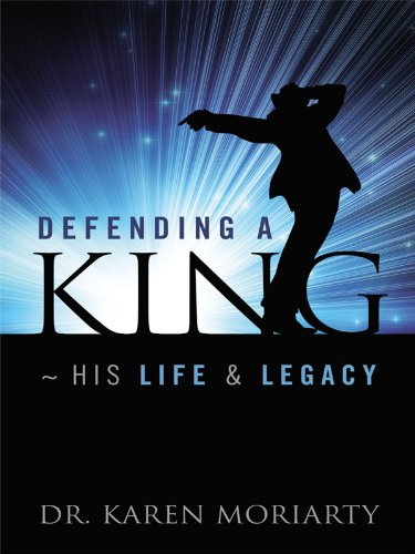 Defending A King ~ His Life & Legacy by Dr. Karen Moriarty