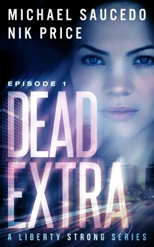 Dead Extra (Episode 1) (A Liberty Strong Series) by Michael Saucedo and Nik Price