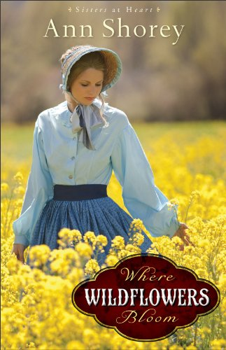 Where Wildflowers Bloom (Sisters at Heart Book #1): A Novel by Ann Shorey