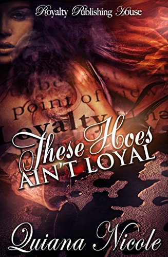 These Hoes Ain't Loyal by Quiana Nicole