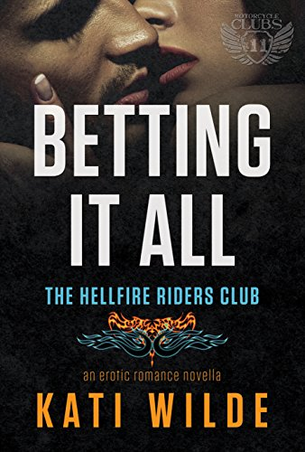 Betting It All: A Hellfire Riders MC Romance (The Motorcycle Clubs Book 11) by Kati Wilde