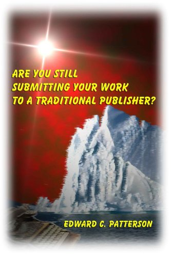 Are You Still Submitting Your Work to a Traditional Publisher? by Edward C. Patterson