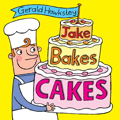 Jake Bakes Cakes: A Silly Rhyming Picture Book for Kids by Gerald Hawksley