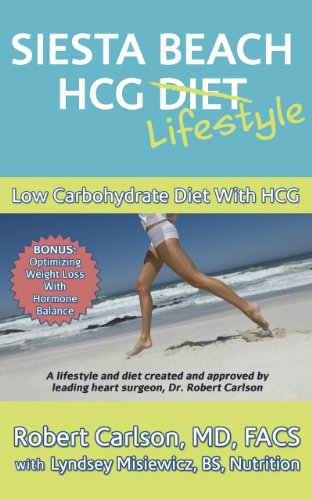 Siesta Beach HCG Diet / Lifestyle: Low Carbohydrate Diet With HCG. Bonus:Optimizing Weight Loss With Hormone Balance… by Robert G. Carlson MD
