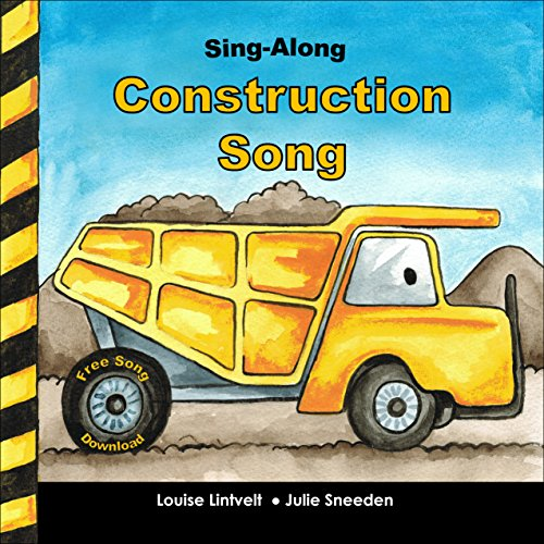 Kids Book: Sing-Along Construction Song (Children's Books for Ages 3-5) by Louise Lintvelt and Julie Sneeden