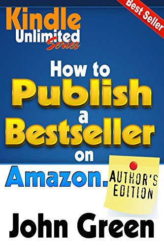 How to Publish a BEST SELLER on Amazon.com: Kindle Unlimited Author's Guide to Publishing a Book on Amazon (Kindle… by Jon Green and Nicholas Black