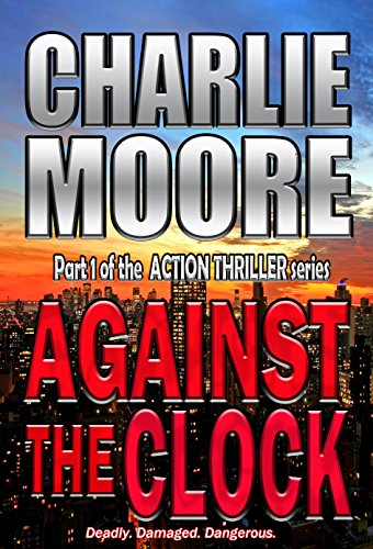 Against the Clock: an ACTION THRILLER: #1 in the ACTION THRILLER series ('The Clock' Action Thriller series) by charlie Moore
