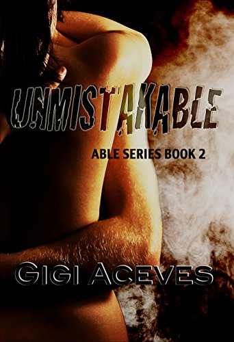 UNMISTAKABLE (Able Series Book 2) by Gigi Aceves and Angie Davis