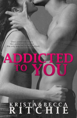 Addicted to You (Addicted Series) by Krista Ritchie and Becca Ritchie