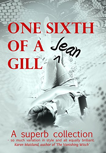 One Sixth of a Gill: a collection by Jean Gill