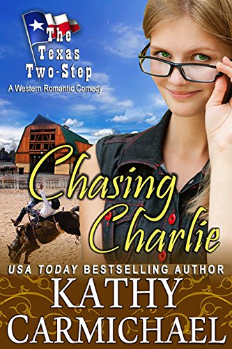 Chasing Charlie: A Romantic Comedy (The Texas Two-Step Series Book 1) by Kathy Carmichael