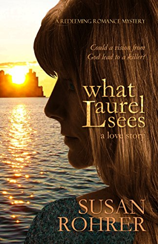 What Laurel Sees: a love story (A Redeeming Romance Mystery) by Susan Rohrer