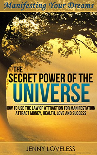 Law of Attraction: The Secret Power of The Universe (Using Your Subconscious Mind, Visualization & Meditation… by Motivational Self Help Author Jenny Loveless and Inspirational Books