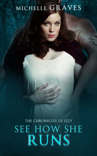 See How She Runs (The Chronicles of Izzy Book 1) by Michelle Graves and Neeley Bratcher