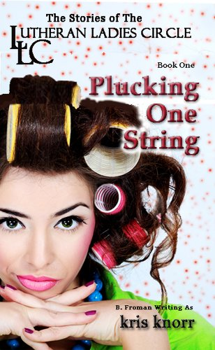 The Lutheran Ladies' Circle: Plucking One String by Kris Knorr and Barb Froman