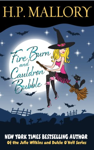 Fire Burn And Cauldron Bubble (Jolie Wilkins Book 1) by H.P. Mallory