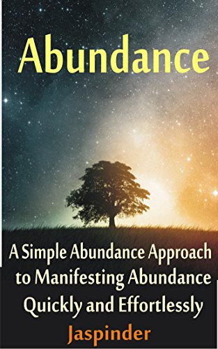 Abundance : A Simple Abundance Approach to Manifesting Abundance Quickly and Effortlessly: Manifest Your Desires… by Jaspinder Grover