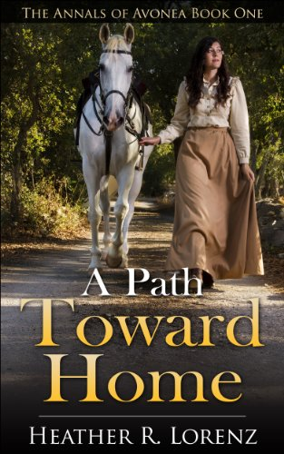 A Path Toward Home (The Annals of Avonea Book 1) by Heather Lorenz and Pat Bray