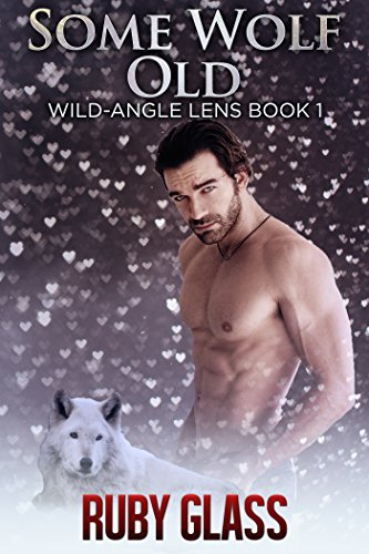Some Wolf Old: Werewolf/BBW Paranormal Romance (Wild-Angle Lens Book 1) by Ruby Glass