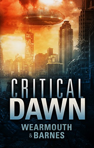 Critical Dawn (The Critical Series Book 1) by Wearmouth and Barnes and Darren Wearmouth