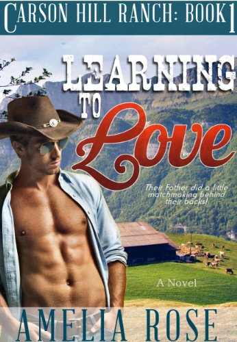Learning To Love (Contemporary Cowboy Romance) (Carson Hill Ranch Book 1) by Amelia Rose