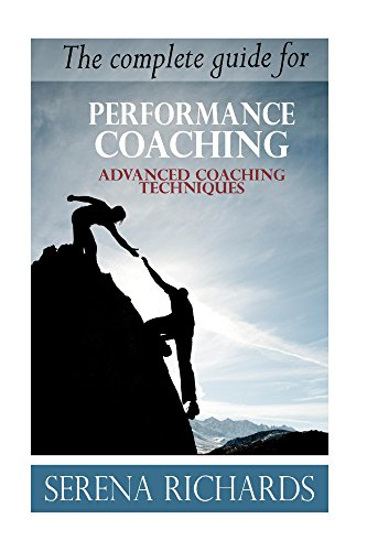 Performance Coaching: A Complete Guide For Growing Human Potential and Purpose: The Principles and Practice of… by Serena Richards