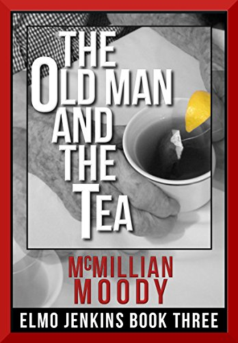 The Old Man and the Tea (Elmo Jenkins – Book Three) by McMillian Moody
