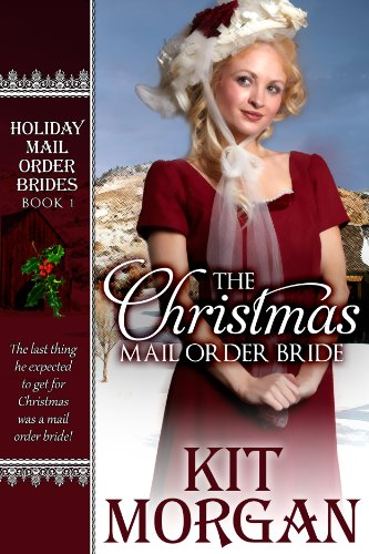 The Christmas Mail Order Bride (Holiday Mail Order Brides, Book One) by Kit Morgan
