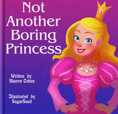Not Another Boring Princess by Sharon Cohen and SugarSnail