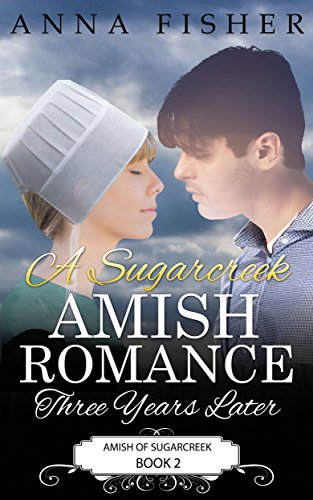 A Sugarcreek Amish Romance – Three Years Later (Amish of Sugarcreek Romance Series Book 2) by Anna Fisher