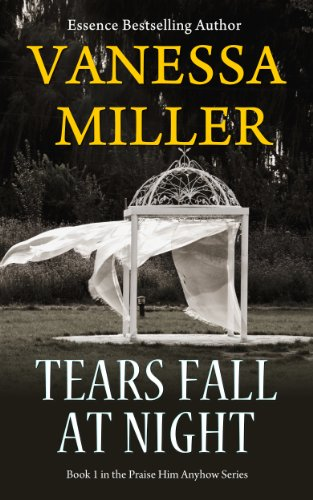 Tears Fall at Night – (Book 1 – Praise Him Anyhow Series) by Vanessa Miller