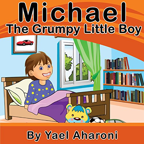 Children's Book: Michael the Grumpy Little Boy (Preschool Books) Children's books about how to deal with friendship… by Yael Aharoni