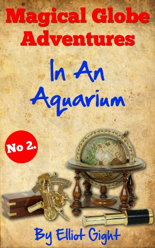 In An Aquarium: The Magical Globe Adventures – No 2 in the series of kid's illustrated, read to me, bedtime stories… by Elliot Gight