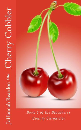 Cherry Cobbler (The Blackberry County Chronicles Book 2) by JoHannah Reardon