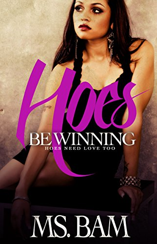 Hoes Be Winning: Hoes Need Love Too by Ms. Bam and Inked Expressions