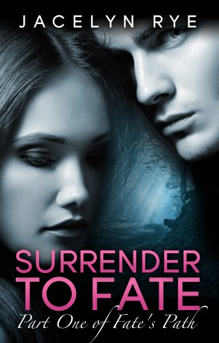 Surrender to Fate: Part One of Fate's Path by Jacelyn Rye