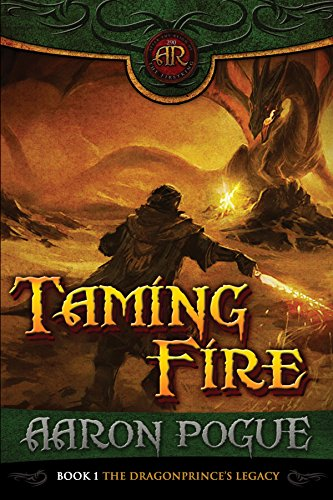 Taming Fire (The Dragonprince's Legacy Book 1) by Aaron Pogue