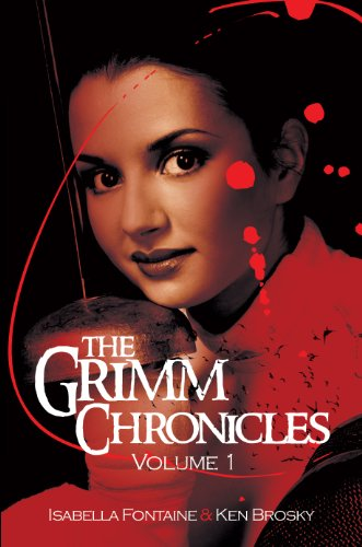 The Grimm Chronicles, Vol. 1 by Isabella Fontaine and Ken Brosky