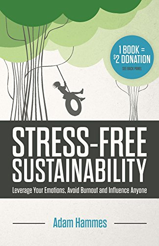 Stress-Free Sustainability: Leverage Your Emotions, Avoid Burnout and Influence Anyone by Adam Hammes