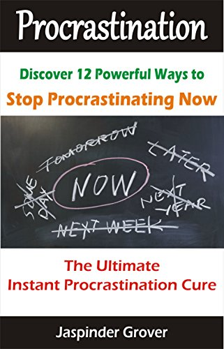 Procrastination : Discover 12 Ways To Stop Procrastinating Now !: The Ultimate Instant Procrastination Cure! (… by Jaspinder Grover and Sukhmani Grover