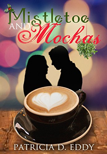 Mistletoe and Mochas by Patricia D. Eddy and Clare C. Marshall