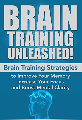 Brain Training Unleashed! Brain Training Strategies to Improve Your Memory, Increase Your Focus and Boost Mental… by Nick Bell