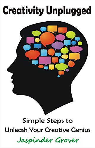 Creativity: Creativity Unplugged – Simple Steps to Unleash Your Creative Genius: Whether it is Business Creativity… by Jaspinder Grover and Sukhmani Grover