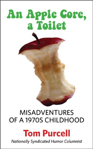 Misadventures of a 1970s Childhood: An Apple Core, a Toilet by Tom Purcell