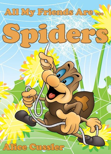 All My Friends Are Spiders – All about Spiders For Kids: Do Spiders Bite? What is Spiders Web? – Spiders Pictures… by Alice Cussler