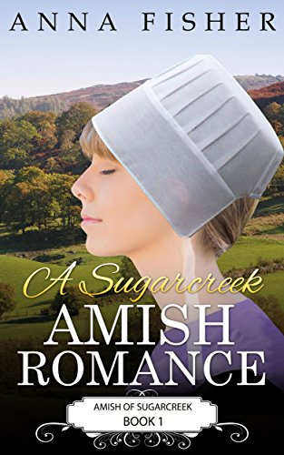 A Sugarcreek Amish Romance (Amish of Sugarcreek Romance Series Book 1) by Anna Fisher and Amish Fiction Books