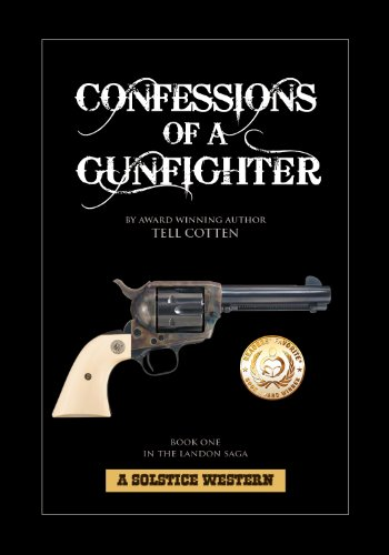 Confessions of a Gunfighter (The Landon Saga Book 1) by Tell Cotten