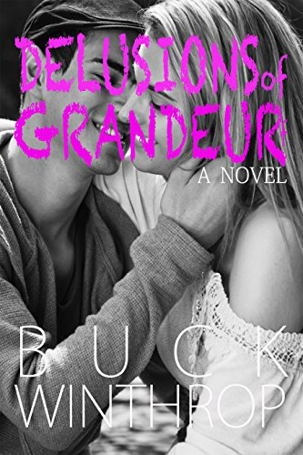 Delusions of Grandeur: A Novel (Shattered Delusions Book 1) by Buck Winthrop