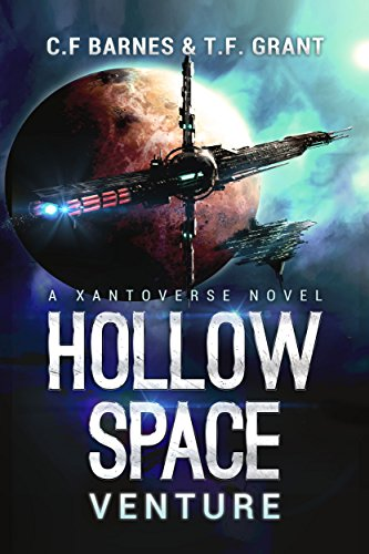 Hollow Space: Venture – A Space Opera Adventure (Xantoverse Book 1) by C.F. Barnes and T.F. Grant